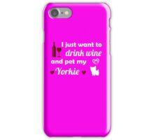 To Drink Wine & Pet My Yorkie  iPhone Case/Skin