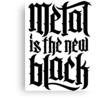 Metal is the new black No.2 (black) Canvas Print