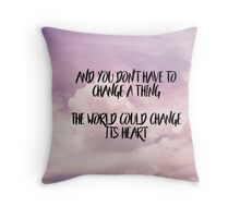 Don't change a thing Throw Pillow