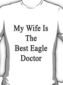 My Wife Is The Best Eagle Doctor  T-Shirt