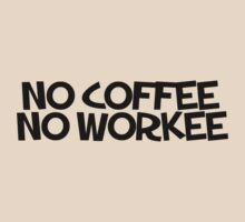 No coffee no workee by digerati