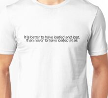 It is better to have loafed and lost, than never to have loafed at all Unisex T-Shirt