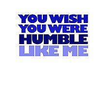 You wish you were humble like me Photographic Print