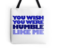 You wish you were humble like me Tote Bag