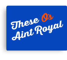 These O's Ain't Royal Canvas Print