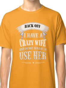 I Have A Crazy Wife T Shirt - Valentine Tee Classic T-Shirt