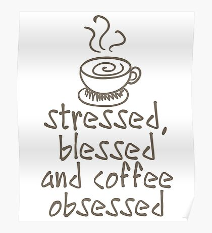 Stressed Blessed And Coffee Obsessed Poster