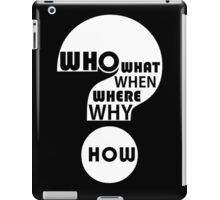 Who, What, When, Where, Why, & How? iPad Case/Skin
