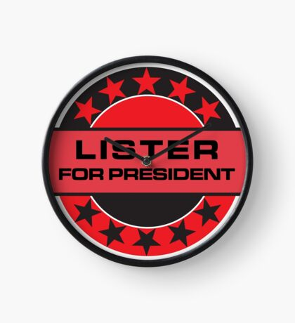 LISTER FOR PRESIDENT [RED DWARF] Clock