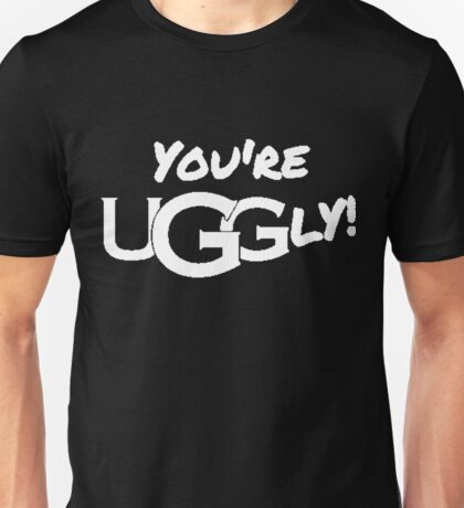 You're UGGly! (White) Unisex T-Shirt