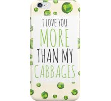 I love you more than my CABBAGES! iPhone Case/Skin