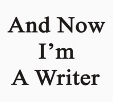And Now I'm A Writer  by supernova23