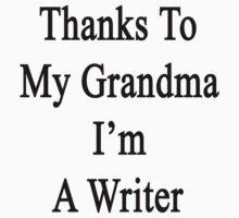 Thanks To My Grandma I'm A Writer  by supernova23