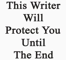 This Writer Will Protect You Until The End  by supernova23