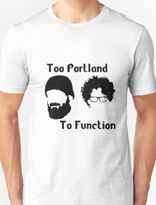 Too Portland to Function T-Shirt