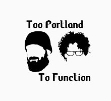 Too Portland to Function Unisex T-Shirt