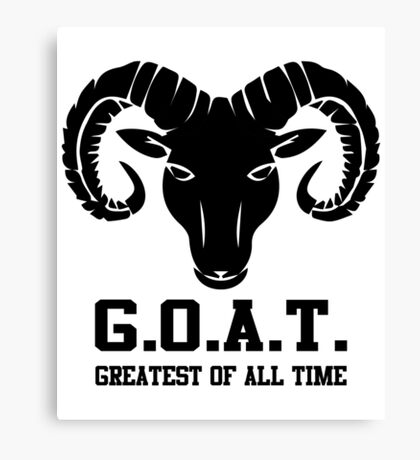 G.O.A.T - Greatest of All Time  Canvas Print