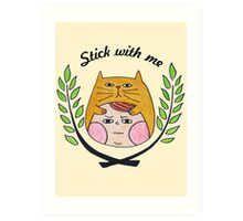 Stick with me Art Print