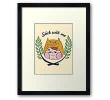 Stick with me Framed Print