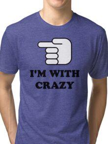 I'm With Crazy Tri-blend T-Shirt