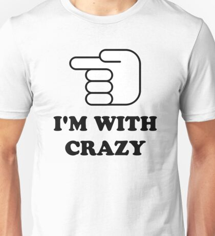 I'm With Crazy Unisex T-Shirt
