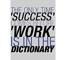 The Only Time 'SUCCESS' Comes Before 'WORK' Is In The DICTIONARY. Photographic Print