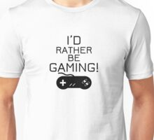 I'd rather be gaming! Unisex T-Shirt