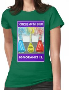 Science is Not the Enemy. Ignorance is. Womens Fitted T-Shirt