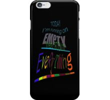 Running on EMPTY... iPhone Case/Skin