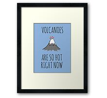 Volcanoes are so hot right now Framed Print