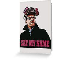 SAY MY NAME Greeting Card