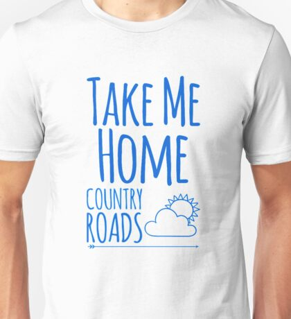 Take Me Home Country Roads Unisex T-Shirt