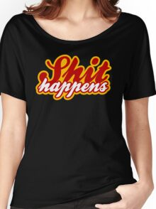 SHIT HAPPENS MUGS Women's Relaxed Fit T-Shirt