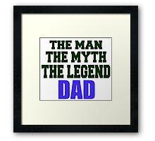 THE MAN THE MYTH THE LEGEND DAD Framed Print