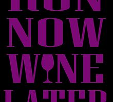RUN NOW WINE LATER by inkedcreatively