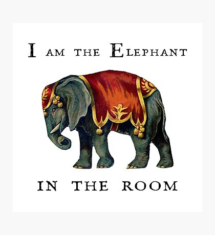 I am the Elephant in the room. Photographic Print