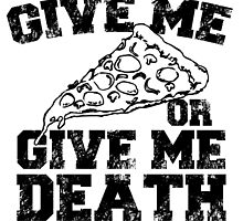 GIVE ME PIZZA or GIVE ME DEATH by inkedcreatively