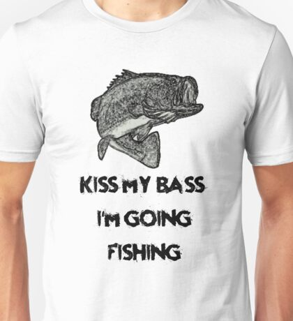 Kiss My Bass I'm Going Fishing by Funny as Duck Unisex T-Shirt