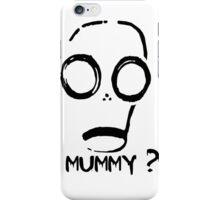 Mummy? iPhone Case/Skin