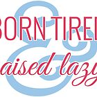 Born Tired & Raised Lazy by porchfly