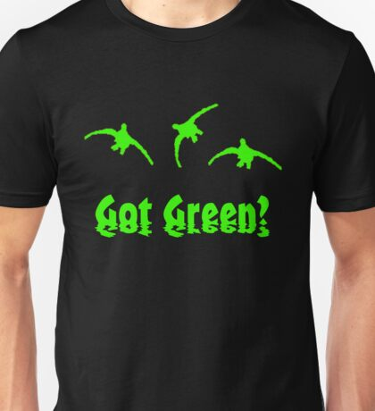 Got Green? by Funny as Duck Unisex T-Shirt