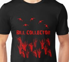 Bill Collector by Funny as Duck Unisex T-Shirt
