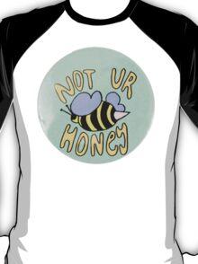 Not ur honey T-Shirt