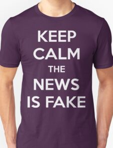 Keep Calm The News Is Fake T Shirt Unisex T-Shirt