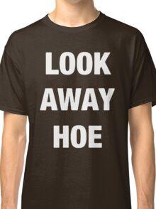 Look away hoe cool shirt Classic T-Shirt