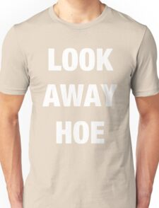 Look away hoe cool shirt Unisex T-Shirt