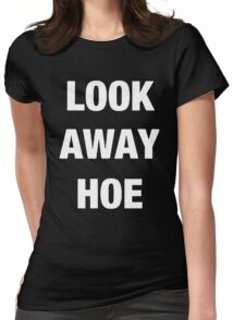 Look away hoe cool shirt Womens Fitted T-Shirt