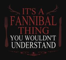it's a fannibal thing, you wouldn't understand by FandomizedRose