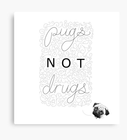 """Pugs Not Drugs"" Merch Canvas Print"