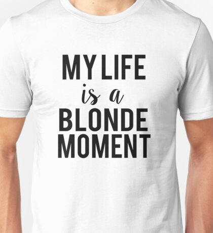 My life is a blonde moment shirt Unisex T-Shirt